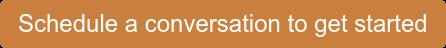 Schedule a conversation to get started