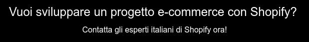 Vuoi sviluppare un progetto e-commerce con Shopify? Contatta gli esperti  italiani di Shopify ora!