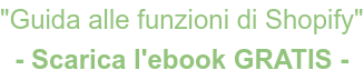 """Guida alle funzioni di Shopify"" - Scarica l'ebook GRATIS -"