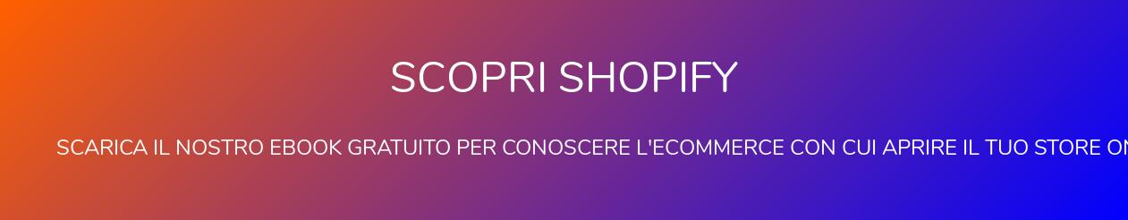Scopri Shopify   scarica il nostro ebook gratuito per conoscere l'ecommerce con cui aprire il  tuo store online