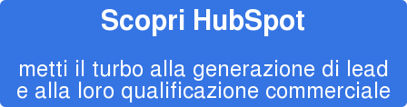 Scopri HubSpot  metti il turbo alla generazione di lead e alla loro qualificazione commerciale