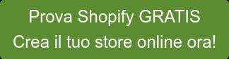 Prova Shopify GRATIS Crea il tuo store online ora!