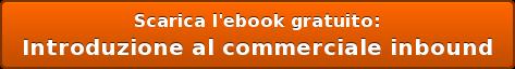 Scarica l'ebook gratuito: Introduzione al commerciale inbound