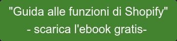 """Guida alle funzioni di Shopify"" - scarica l'ebook gratis-"
