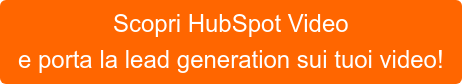 Scopri HubSpot Video  e porta la lead generation sui tuoi video!