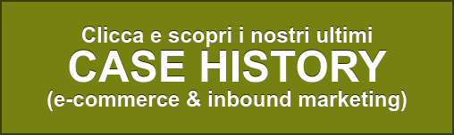 Clicca e scopri i nostri ultimi CASE HISTORY (e-commerce & inbound marketing)