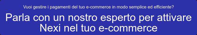 Vuoi gestire i pagamenti del tuo e-commerce in modo semplice ed efficiente?  Parla con un nostro esperto per attivare Nexi nel tuo e-commerce