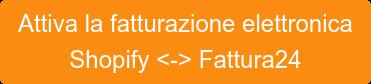 Attiva la fatturazione elettronica Shopify <-> Fattura24