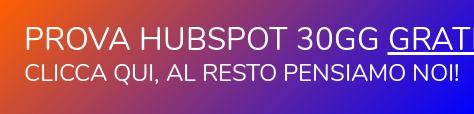 Prova HubSpot 30gg gratis  Clicca qui, al resto pensiamo noi!