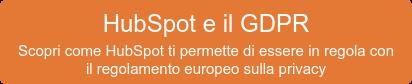 HubSpot e il GDPR Scopri come HubSpot ti permette di essere in regola con il  regolamento europeo sulla privacy