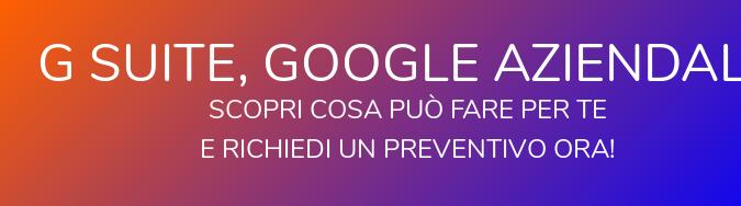 G suite, Google Aziendale  Scopri cosa può fare per te  e richiedi un preventivo ora!
