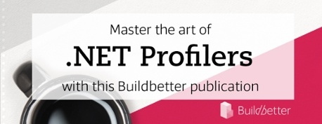 Master the art of .NET profilers with this BuildBetter Publication