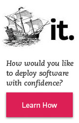 How would you like to deploy software with confidence? Learn How.