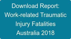 Download Report:  Work-related Traumatic Injury Fatalities Australia 2018