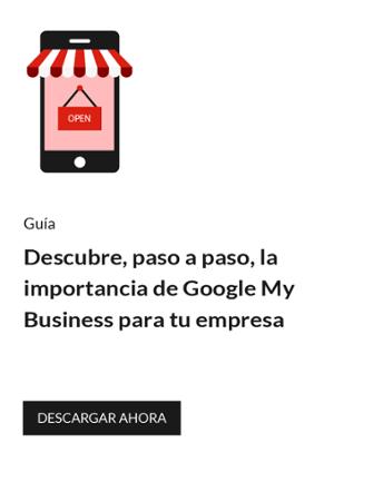 Descubre, paso a paso, la importancia de Google My Business para tu empresa