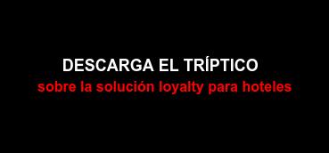 DESCARGA EL TRÍPTICO sobre la solución loyalty para hoteles