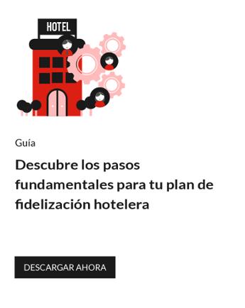 Descubre los pasos fundamentales para crear tu plan de fidelización hotelera