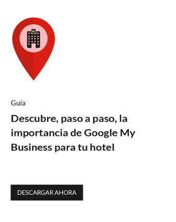 Descubre, paso a paso, la importancia de Google My Business para tu hotel