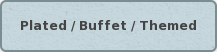 Plated / Buffet / Themed