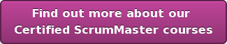 Find out more about our Certified ScrumMaster courses