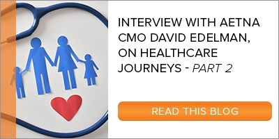 Part 2 Interview w/ Aetna CMO David Edelman on Healthcare Journeys