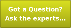 Got a Question? Ask the experts...