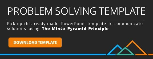 Minto Pyramid Principle for Problem Solving