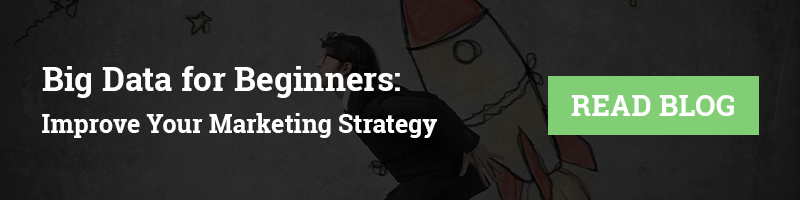 Big Data for Beginners: Improve Your Marketing Strategy [Read Blog]
