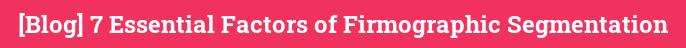 [Blog] 7 Essential Factors of Firmographic Segmentation