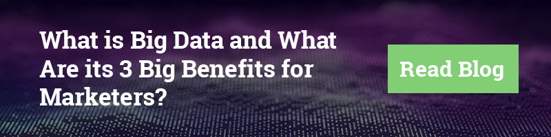 What is Big Data and What Are its 3 Big Benefits for Marketers?
