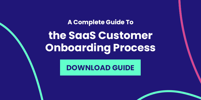 A Complete Guide To the SaaS Customer Onboarding Process. Download Guide. Social CTA.