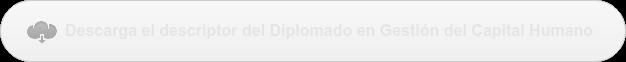 Descarga el descriptor del Diplomado en Gestión del Capital Humano