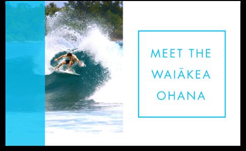 MEET THE WAIAKEA OHANA