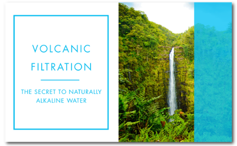 LEARN MORE ABOUT ALKALINE AND MINERAL RICHVOLCANICWATER