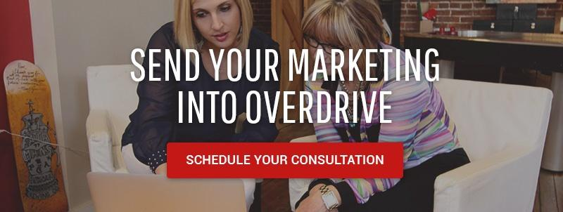 Send Your Marketing into Overdrive. Schedule Your Consultation.