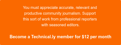 You must appreciate accurate, relevant and productive community journalism.  Support this sort of work from professional reporters with seasoned editors.  Become a Technical.ly member for $12 per month