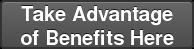 Take Advantage of Benefits Here