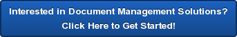 Interested in Document Management Solutions? Click Here to Get Started!