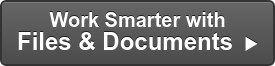Work Smarter with Files & Documents