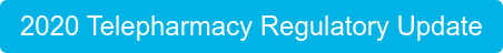2020 Telepharmacy Regulatory Update