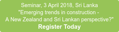 """Seminar, 3 April 2018, Sri Lanka """"Emerging trends in construction -  A New Zealand and Sri Lankan perspective?"""" Register Today"""