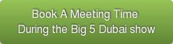 Book A Meeting Time  During the Big 5 Dubai show