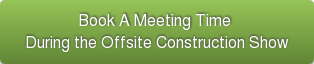 Book A Meeting Time  During the Offsite Construction Show