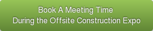 Book A Meeting Time  During the Offsite Construction Expo