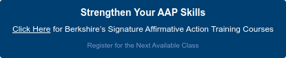 Strengthen Your AAP Skills Click Here for Berkshire's Signature Affirmative Action Training Courses Register for the Next Available Class