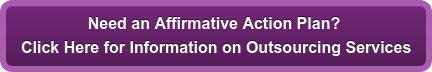 Need an Affirmative Action Plan?  Click Here for Information on Outsourcing Services