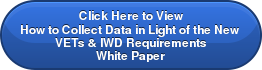 Click Here to View How to Collect Data in Light of the New  VETs & IWD Requirements White Paper