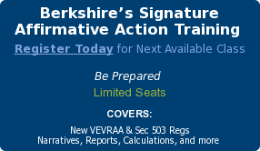 Berkshire's Signature Affirmative Action Training   Register Today for Next Available Class  Be Prepared  Limited Seats COVERS: New VEVRAA & Sec 503 Regs Narratives, Reports, Calculations, and more