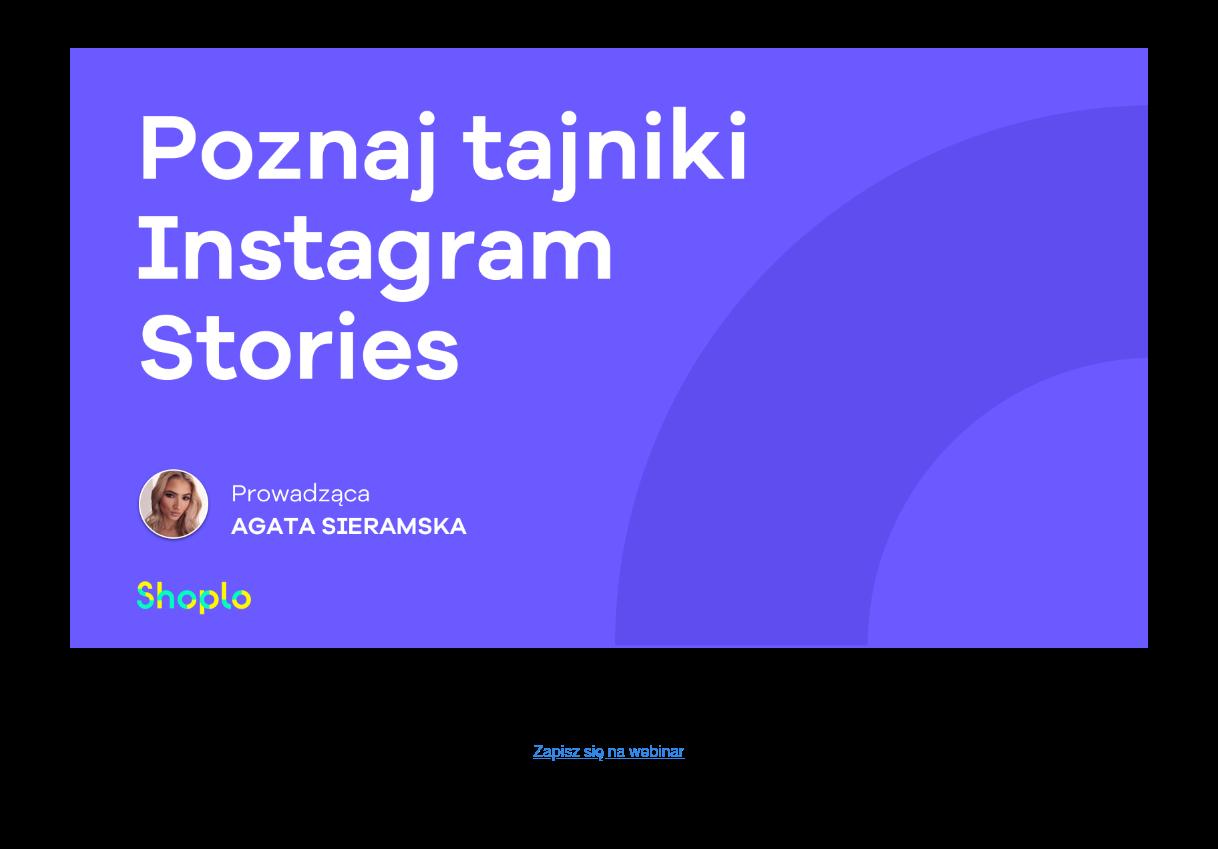 <http://web.shoplo.io/webinar/poznaj-potencjal-insta-stories>  Poznaj możliwości, jakie kryje Instagram  Darmowy webinar z praktyczną wiedzą Zapisz się na webinar  <http://web.shoplo.io/webinar/poznaj-potencjal-insta-stories>