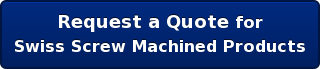 Request a Quote for Swiss Screw Machined Products